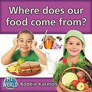 Where Does Our Food Come From? - Kalman, Bobbie