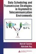 Data Scheduling and Transmission Strategies in Asymmetric Telecommunication Environments - Saxena, Navrati; Roy, Abhishek