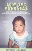 Adopting Overseas: A Guide to Adopting from Australia, Plus Personal Stories That Will Inspire You - Burns, Lucy; Burns, Ailsa