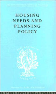 Housing Needs and Planning Policy: International Library of Sociology N: Public Policy, Welfare and Social Work - J Barry Cullingworth