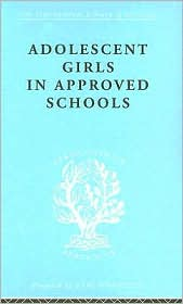Adolescent Girls in Approved Schools: International Library of Sociology - Helen J. Richardson