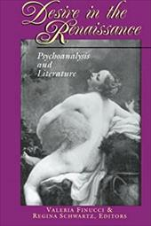 Desire in the Renaissance: Psychoanalysis and Literature - Finucci, Valeria / Schwartz, Regina M.