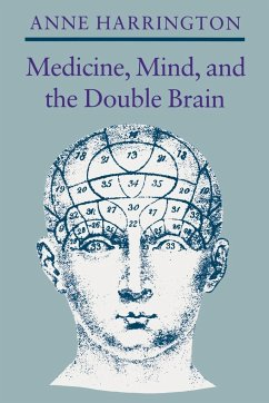 Medicine, Mind, and the Double Brain: A Study in Nineteenth-Century Thought - Harrington, Anne