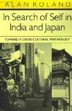 In Search of Self in India and Japan: Toward a Cross-Cultural Psychology - Roland, Alan
