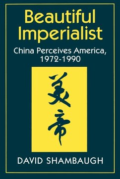 Beautiful Imperialist: China Perceives America, 1972-1990 - Shambaugh, David