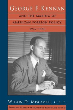 George F. Kennan and the Making of American Foreign Policy, 1947-1950 - Miscamble, Wilson D.