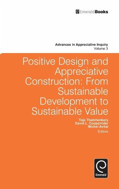 Positive Design and Appreciative Construction: From Sustainable Development to Sustainable Value - Herausgeber: Thatchenkery, Tojo Avital, Michel Cooperrider, David L.