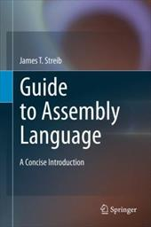 Guide to Assembly Language: A Concise Introduction - Streib, James T.
