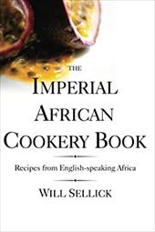The Imperial African Cookery Book: Recipes from English-Speaking Africa - Sellick, Will
