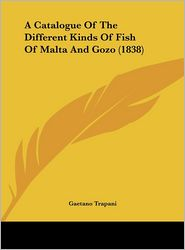 A Catalogue of the Different Kinds of Fish of Malta and Gozo (1838) - Gaetano Trapani