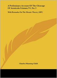 A Preliminary Account Of The Cleavage Of Arenicola Cristata V1, No. 2: With Remarks On The Mosaic Theory (1897) - Charles Manning Child