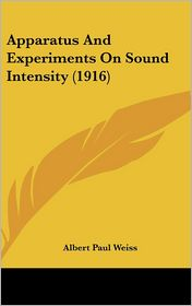 Apparatus And Experiments On Sound Intensity (1916) - Albert Paul Weiss