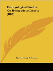 Embryological Studies on Hexapodous Insects (1872) - Alpheus Spring Jr. Packard