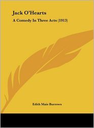 Jack O'Hearts: A Comedy In Three Acts (1913) - Edith Maie Burrows