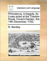 Philodamus. a Tragedy. as It Was Acted at the Theatre-Royal, Covent-Garden, the 14th December, 1782.