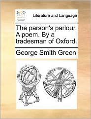 The parson's parlour. A poem. By a tradesman of Oxford. - George Smith Green