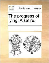 The progress of lying. A satire. - See Notes Multiple Contributors