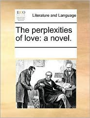 The perplexities of love: a novel. - See Notes Multiple Contributors