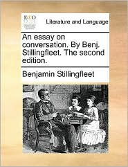 An Essay on Conversation. by Benj. Stillingfleet. the Second Edition.
