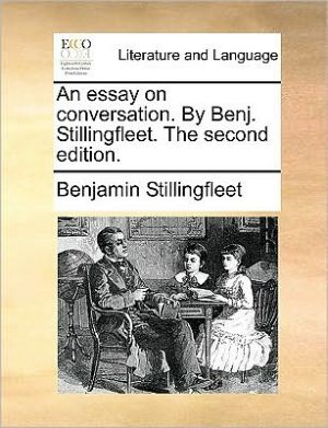 An essay on conversation. By Benj. Stillingfleet. The second edition. - Benjamin Stillingfleet