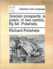 Grecian prospects: a poem, in two cantos. By Mr. Polwhele. - Richard Polwhele