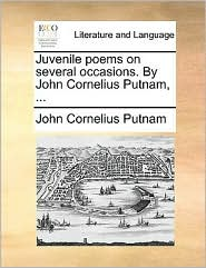 Juvenile poems on several occasions. By John Cornelius Putnam, . - John Cornelius Putnam