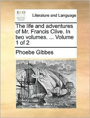 The life and adventures of Mr. Francis Clive. In two volumes. ... Volume 1 of 2 - Phoebe Gibbes
