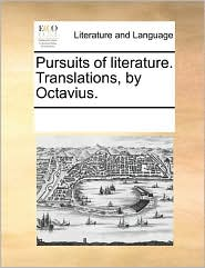 Pursuits of literature. Translations, by Octavius. - See Notes Multiple Contributors