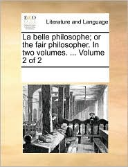 La belle philosophe; or the fair philosopher. In two volumes. ... Volume 2 of 2 - See Notes Multiple Contributors