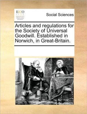 Articles and regulations for the Society of Universal Goodwill. Established in Norwich, in Great-Britain. - See Notes Multiple Contributors