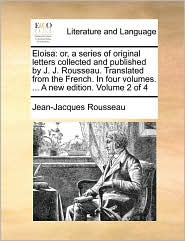 Eloisa: or, a series of original letters collected and published by J. J. Rousseau. Translated from the French. In four volumes. ... A new edition. Volume 2 of 4 - Jean-Jacques Rousseau