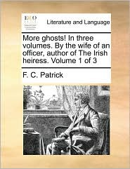 More ghosts! In three volumes. By the wife of an officer, author of The Irish heiress. Volume 1 of 3 - F.C. Patrick
