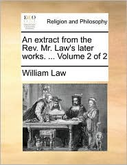 An extract from the Rev. Mr. Law's later works. ... Volume 2 of 2 - William Law