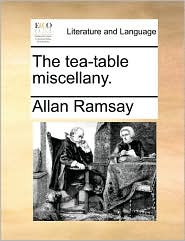 The tea-table miscellany. - Allan Ramsay