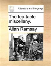 The Tea-Table Miscellany. - Ramsay, Allan