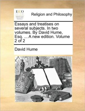 Essays and treatises on several subjects. In two volumes. By David Hume, Esq. . A new edition. Volume 2 of 2 - David Hume