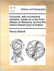 A journal, with occasional remarks, made on a trip from Aleppo to Bussora, across the Grand Desart [sic] of Arabia. - Henry Abbott