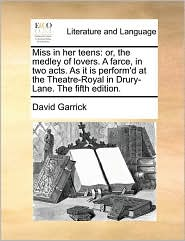Miss in her teens: or, the medley of lovers. A farce, in two acts. As it is perform'd at the Theatre-Royal in Drury-Lane. The fifth edition. - David Garrick