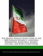 The World Athlete Series: Iran at the 2008 Summer Olympics, Featuring Badminton, Basketball, Boxing, Cycling, and Judo Competitors