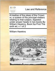 A Treatise Of The Pleas Of The Crown - William Hawkins