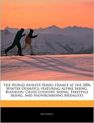The World Athlete Series: France at the 2006 Winter Olympics, Featuring Alpine Skiing, Biathlon, Cross-Country Skiing, Freestyle Skiing, and Sno