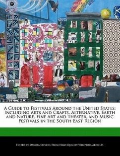 A Guide to Festivals Around the United States: Including Arts and Crafts, Alternative, Earth and Nature, Fine Art and Theater, and Music Festivals i - Stevens, Dakota