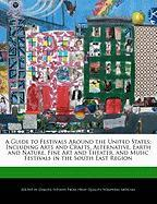 A   Guide to Festivals Around the United States: Including Arts and Crafts, Alternative, Earth and Nature, Fine Art and Theater, and Music Festivals i