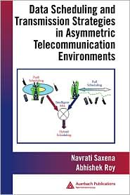 Data Scheduling and Transmission Strategies in Asymmetric Telecommunication Environments - Abhishek Roy, Navrati Saxena