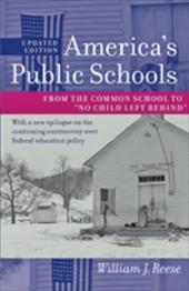 "America's Public Schools: From the Common School to ""No Child Left Behind"" - Reese, William J."