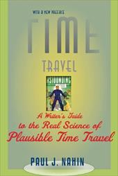 Time Travel: A Writer's Guide to the Real Science of Plausible Time Travel - Nahin, Paul J.