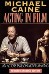 Michael Caine - Acting in Film: An Actor's Take on Movie Making - Caine, Michael