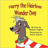 Harry The Hairless Wonder Dog - Melanie Hughes, Javier Duarte (Illustrator)