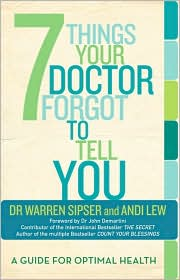 7 Things Your Doctor Forgot to Tell You: A Guide for Optimal Health - Warren Sipser, Andi Lew, Foreword by John Demartini