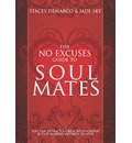 No Excuses Guide to Soul Mates - Stacey DeMarco